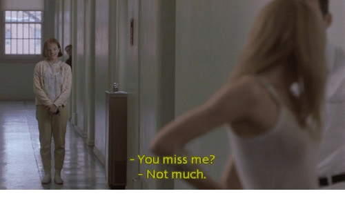 You Miss Me: You miss me?  Not much