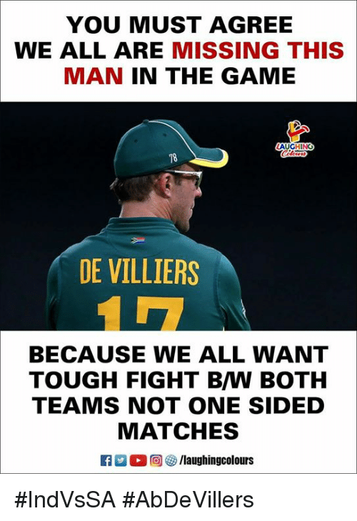 The Game, Game, and Tough: YOU MUST AGREE  WE ALL ARE MISSING THIS  MAN IN THE GAME  DE VILLIERS  BECAUSE WE ALL WANT  TOUGH FIGHT B/W BOTH  TEAMS NOT ONE SIDED  MATCHES  ○回參/laughingcolours #IndVsSA #AbDeVillers