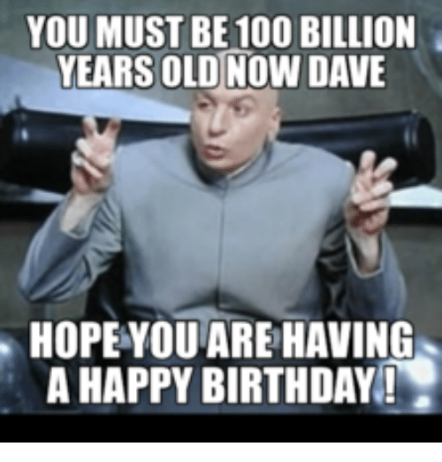 Dave Matthews Happy Birthday: YOU MUST BE 100 BILLION  YEARS OLD NOW DAVE  HOPEYOU ARE HAVING  A HAPPY BIRTHDAY