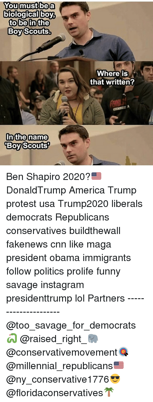 Trump Protesters: You must be a  biological boy,  to be in the  Boy Scouts.  In the name  Boy Scouts?  Where is  that written? Ben Shapiro 2020?🇺🇸 DonaldTrump America Trump protest usa Trump2020 liberals democrats Republicans conservatives buildthewall fakenews cnn like maga president obama immigrants follow politics prolife funny savage instagram presidenttrump lol Partners --------------------- @too_savage_for_democrats🐍 @raised_right_🐘 @conservativemovement🎯 @millennial_republicans🇺🇸 @ny_conservative1776😎 @floridaconservatives🌴