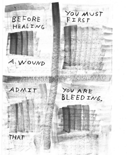 You Must: You MUST  FIRST  BEFORE  HEALING  A. WOUND  You ARE  BLEED ING.  ADMIT  THAT