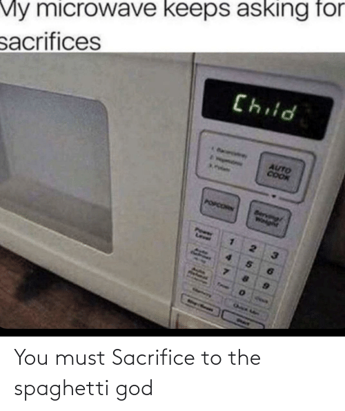 You Must: You must Sacrifice to the spaghetti god