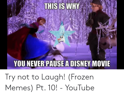 Never Pause A Disney Movie: YOU NEVER PAUSE A DISNEY MOVIE Try not to Laugh! (Frozen Memes) Pt. 10! - YouTube