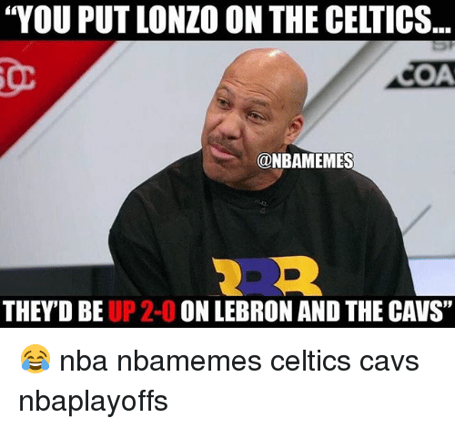"Basketball, Cavs, and Nba: ""YOU PUT LONZO ON THE CELTICS  OA  CONBAMEMES  THEY'D BE  UP 2-0  ON LEBRON AND THE CAVS"" 😂 nba nbamemes celtics cavs nbaplayoffs"