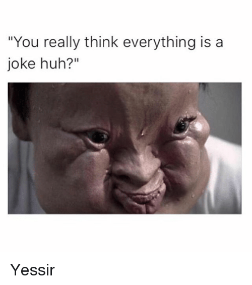Everything Is Funny Meme : Funny huh memes of on sizzle beautiful