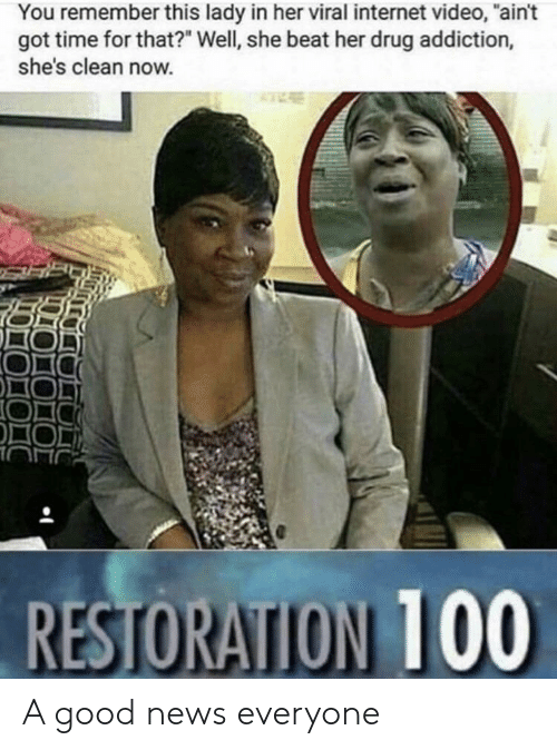 """drug addiction: You remember this lady in her viral internet video, """"ain't  got time for that?"""" Well, she beat her drug addiction,  she's clean now. A good news everyone"""