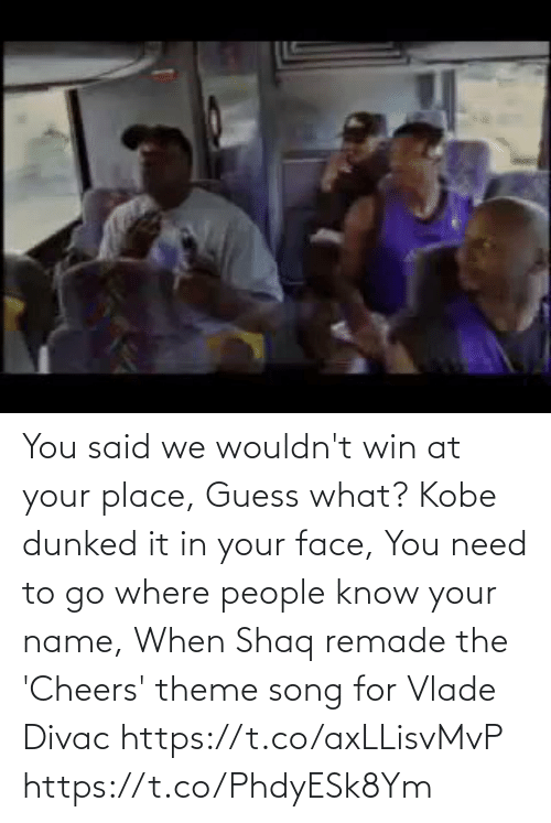 Shaq: You said we wouldn't win at your place,  Guess what? Kobe dunked it in your face, You need to go where people know your name,  When Shaq remade the 'Cheers' theme song for Vlade Divac  https://t.co/axLLisvMvP https://t.co/PhdyESk8Ym
