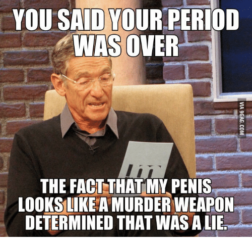 Determinant, Determinism, and My Penis: YOU SAID YOUR PERIOD  WAS OVER  THE FACT THAT MY PENIS  LOOKSLIKEA MURDERWEAPON  DETERMINED THATWAS ALIE