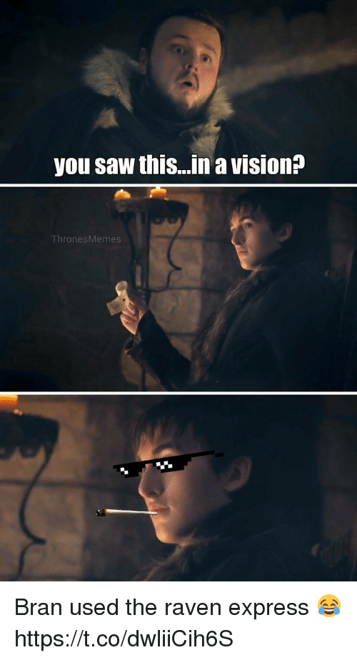 ravenous: you saw this...n a vision?  ThronesMemes Bran used the raven express 😂 https://t.co/dwliiCih6S