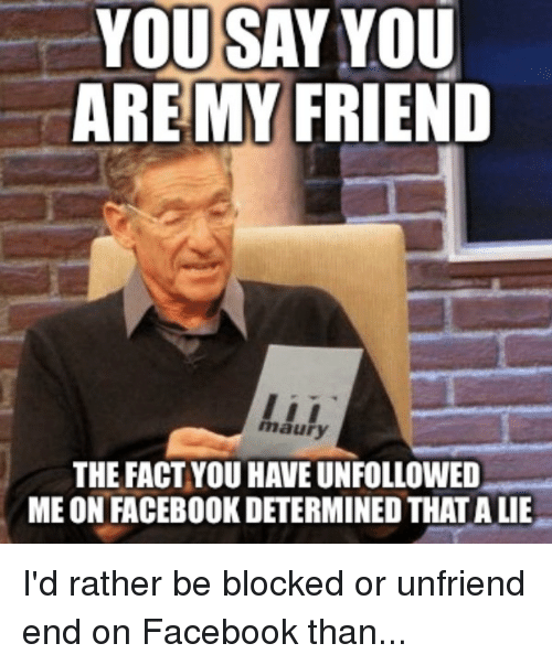 you say you are my friend the fact you have 2981616 you say you are my friend the fact you have unfollowed