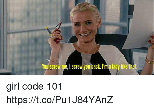 Girl, Back, and Code: You Screw e screw you back. I'ma lady like that girl code 101 https://t.co/Pu1J84YAnZ