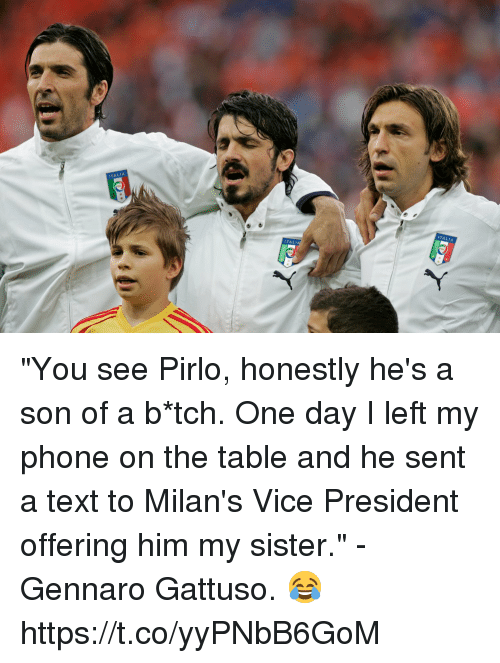 "Phone, Soccer, and Text: ""You see Pirlo, honestly he's a son of a b*tch. One day I left my phone on the table and he sent a text to Milan's Vice President offering him my sister.""  - Gennaro Gattuso. 😂 https://t.co/yyPNbB6GoM"