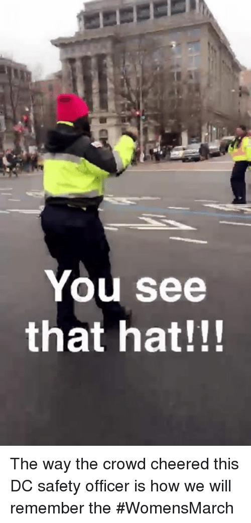 crowd cheering: You see  that hat!!! The way the crowd cheered this DC safety officer is how we will remember the #WomensMarch