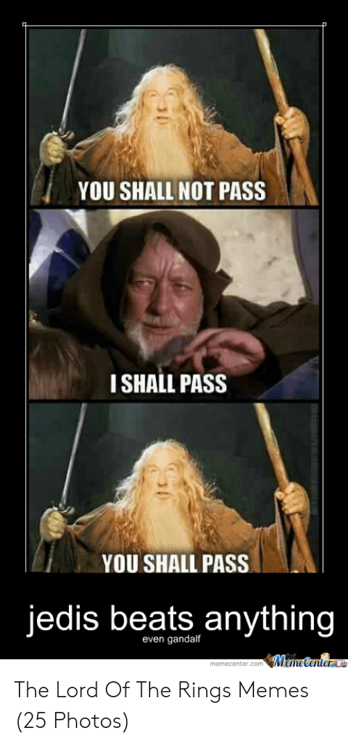 Funny Lord Of The Rings: YOU SHALL NOT PASS  I SHALL PASS  YOU SHALL PASS  jedis beats anything  even gandalf  ManeCentera  memecenter.com The Lord Of The Rings Memes (25 Photos)