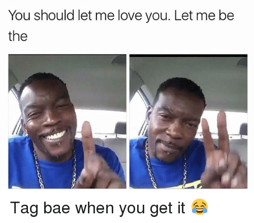 you should let me love you let me be the 16124739 🔥 25 best memes about you should let me love you you should