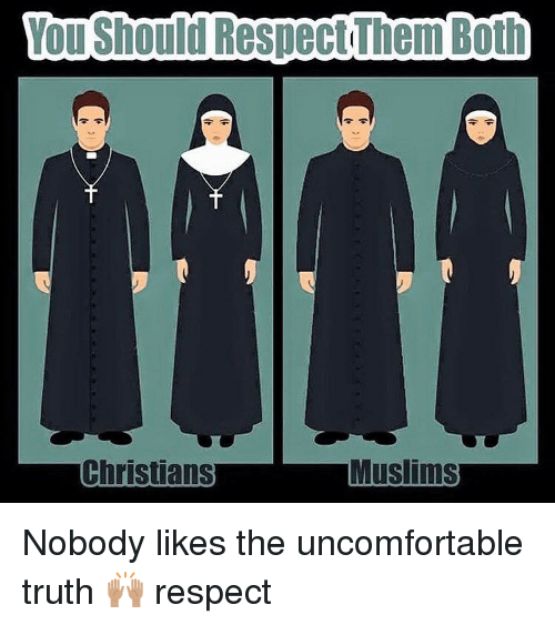 Uncomfortableness: You Should Respect Them Both  Muslims  Christians Nobody likes the uncomfortable truth 🙌🏽 respect