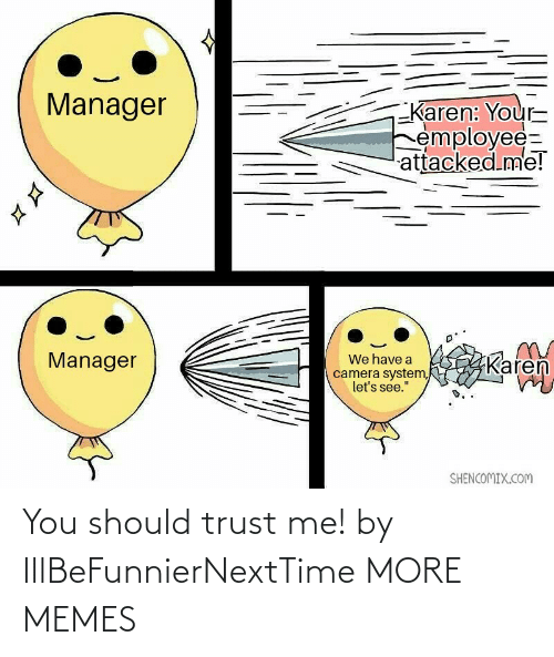 trust: You should trust me! by IllBeFunnierNextTime MORE MEMES