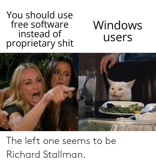 proprietary: You should use  free software  instead of  proprietary shit  Windows  users The left one seems to be Richard Stallman.