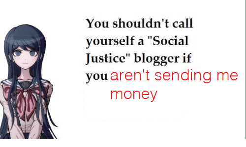 """Blogger: You shouldn't call  yourself a """"Social  Justice"""" blogger if  you aren't sending me  1  money"""