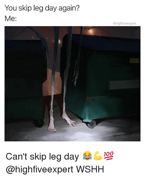 Legging: You skip leg day again?  Me:  @highfiveexpert Can't skip leg day 😂💪💯 @highfiveexpert WSHH
