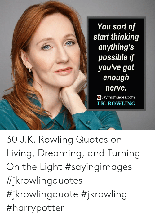 turning on the light: You sort of  start thinking  anything's  possible if  you've got  enough  nerve.  SayingImages.com  J.K. ROWLING 30 J.K. Rowling Quotes on Living, Dreaming, and Turning On the Light #sayingimages #jkrowlingquotes #jkrowlingquote #jkrowling #harrypotter