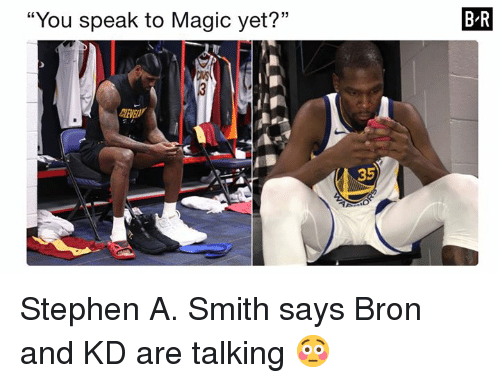 """Stephen A. Smith: """"You speak to Magic yet?""""  B-R  35 Stephen A. Smith says Bron and KD are talking 😳"""