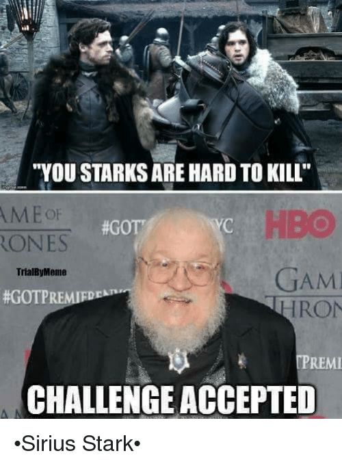 """Ronnings: """"YOU STARKSARE HARD TO KILL""""  #GOTT  RONES  GAMI  TrialBy Meme  #GOTP  RON  CPREMI  CHALLENGEACCEPTED •Sirius Stark•"""