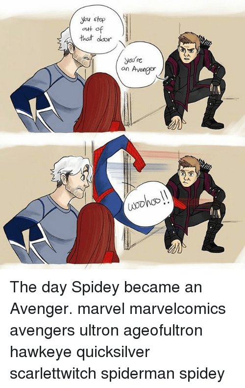 Memes, Avengers, and Marvel: you step  that door  yau're  an Avenger The day Spidey became an Avenger. marvel marvelcomics avengers ultron ageofultron hawkeye quicksilver scarlettwitch spiderman spidey