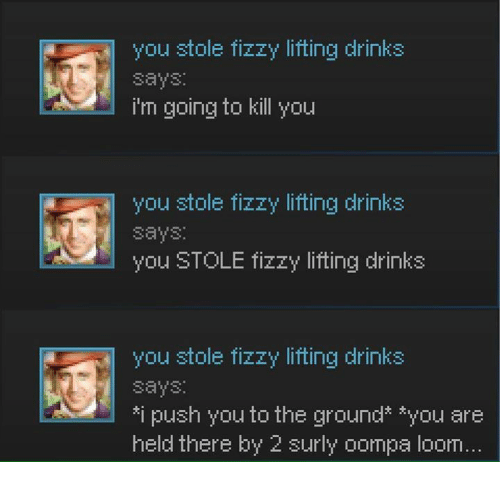 You Stole Fizzy Lifting Drinks