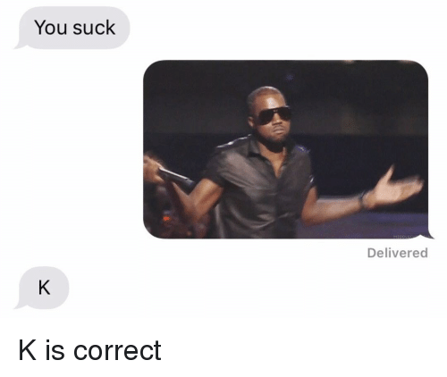 Relationships, Texting, and You: You suck  Delivered K is correct