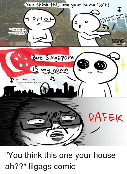 """Memes, Home, and House: You think this one your home issit?  t's reach out  S-  Stop being so  SGAG  But Singapore  S my home  This is home... truy  where know t must be,  DAFEK """"You think this one your house ah??"""" lilgags comic"""