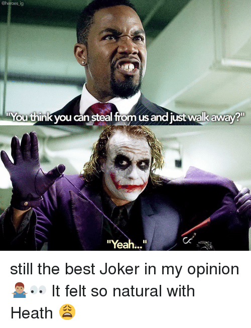 """Joker, Memes, and Yeah: You think you can steal from us and just walk away?  """"Yeah..."""" still the best Joker in my opinion 🤷🏽♂️👀 It felt so natural with Heath 😩"""