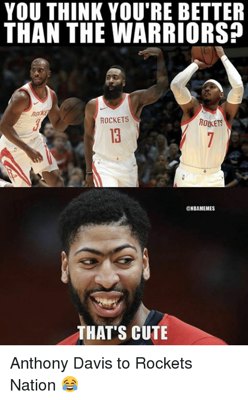 Anthony Davis: YOU THINK YOU'RE BETTER  THAN THE WARRIORS?  hack  ROCKETS  ROKETS  13  ONBAMEMES  THAT'S CUTE Anthony Davis to Rockets Nation 😂