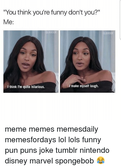 "Joke Tumblr: ""You think you're funny don't you?""  Me:  GLAMOUR  make myself laugh.  I think I'm quite hilarious. meme memes memesdaily memesfordays lol lols funny pun puns joke tumblr nintendo disney marvel spongebob 😂"