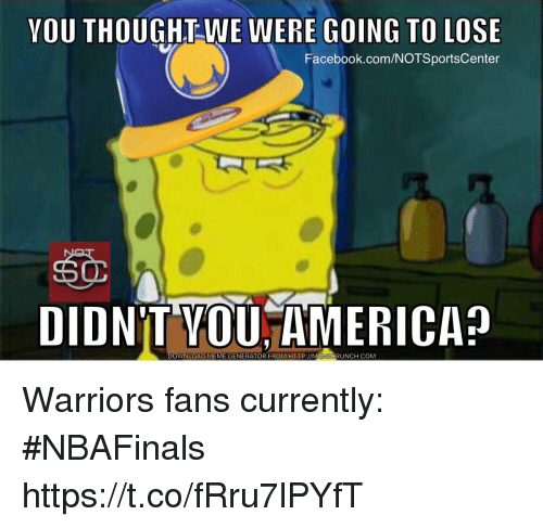 America, Facebook, and Meme: YOU THOUGHT WE WERE GOING TO LOSE  Facebook.com/NOTSportsCenter  DIDNT VOU AMERICA  DOWNLOAD MEME GENERATOR FROM HTTP://MEMECRUNCH.COM Warriors fans currently: #NBAFinals https://t.co/fRru7lPYfT