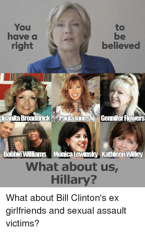 Monica Lewinsky: You  to  have a  right  believed  luanita Broaddrick Paulajodes Gennifer Flowers  Bobbie Williams Monica Lewinsky KathleenWilley  What about us  Hillary What about Bill Clinton's ex girlfriends and sexual assault victims?