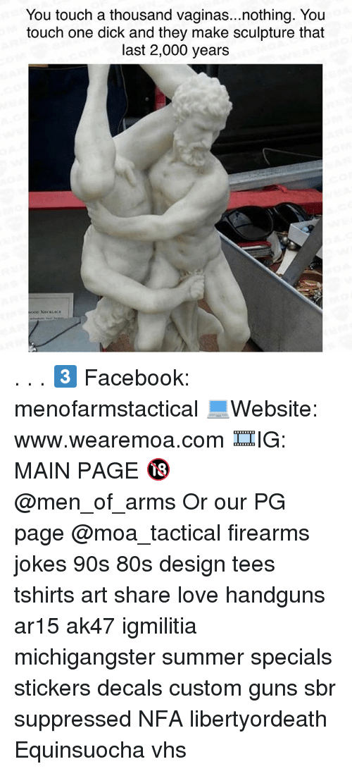 80s, Facebook, and Guns: You touch a thousand vaginas...nothing. You  touch one dick and they make sculpture that  last 2,000 years . . . 3️⃣ Facebook: menofarmstactical 💻Website: www.wearemoa.com 🎞IG: MAIN PAGE 🔞 @men_of_arms Or our PG page @moa_tactical firearms jokes 90s 80s design tees tshirts art share love handguns ar15 ak47 igmilitia michigangster summer specials stickers decals custom guns sbr suppressed NFA libertyordeath Equinsuocha vhs