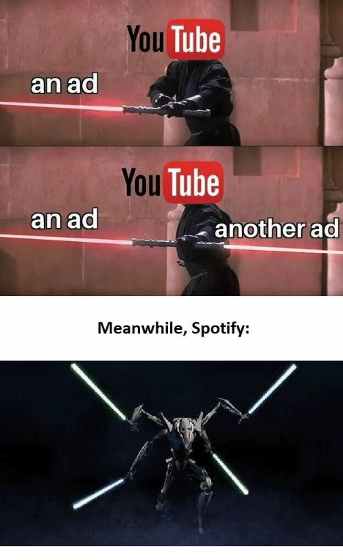 You Tube: You Tube  an ad  You Tube  an ad  another ad  Meanwhile, Spotify: