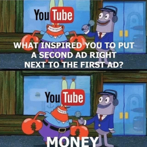 what inspired you: You Tube  WHAT INSPIRED YOU TO PUT  A SECOND AD RIGHT  NEXT TO THE FIRST AD?  You Tube  MONEY