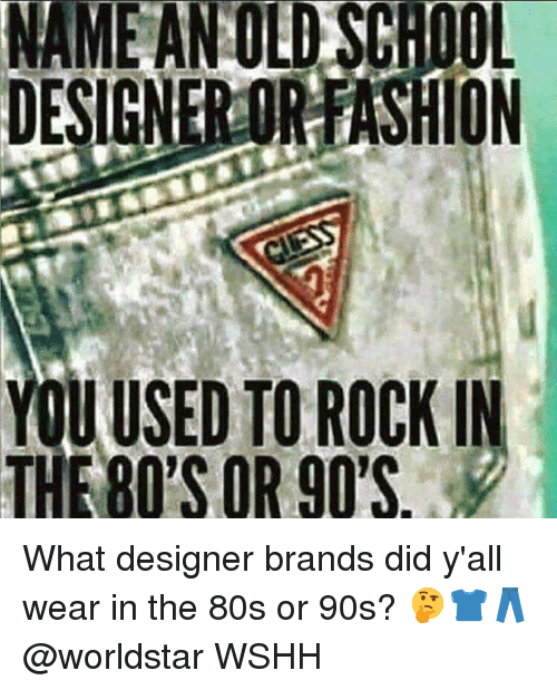 80s, Memes, and Worldstar: YOU USED TO ROCK IN  THE 80'S OR 90'S  LN  00 0  Ti What designer brands did y'all wear in the 80s or 90s? 🤔👕👖@worldstar WSHH