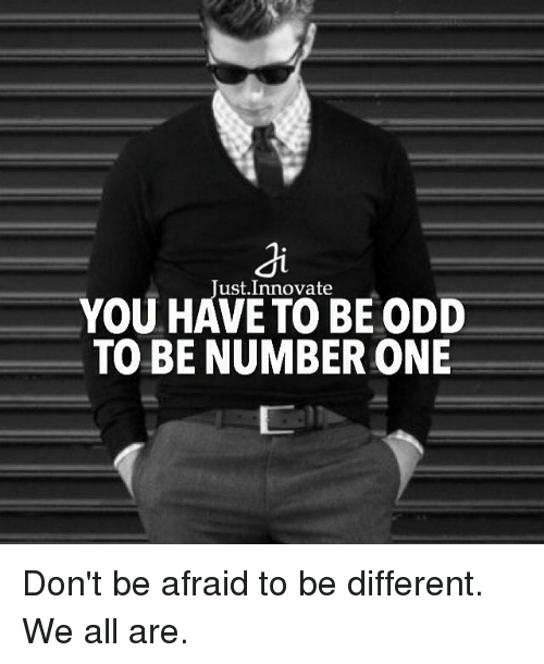 Memes, 🤖, and One: You ust Innovate  ODD  BE TO BE NUMBER ONE Don't be afraid to be different. We all are.