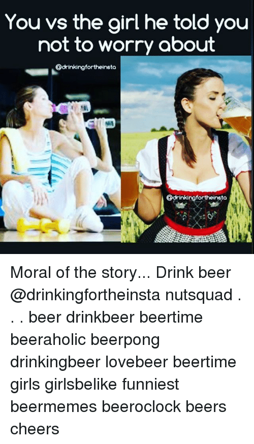 drinking beers: You vs the girl he told you  not to worry about  Odrinkingfortheinsto  Odrinkingfortheinsto Moral of the story... Drink beer @drinkingfortheinsta nutsquad . . . beer drinkbeer beertime beeraholic beerpong drinkingbeer lovebeer beertime girls girlsbelike funniest beermemes beeroclock beers cheers