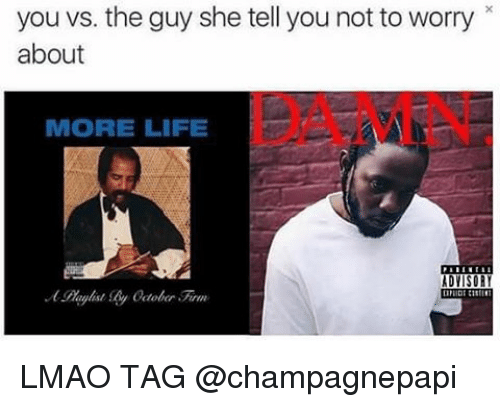 More Life: you vs. the guy she tell you not to worry  about  MORE LIFE  ADVISORY LMAO TAG @champagnepapi