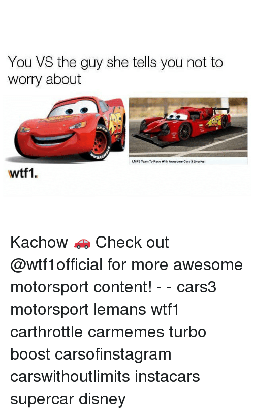 Kachow: You VS the guy she tells you not to  worry about  LMP3 Team To Race With Awesome Cars 3 Liveries  wtf1 Kachow 🚗 Check out @wtf1official for more awesome motorsport content! - - cars3 motorsport lemans wtf1 carthrottle carmemes turbo boost carsofinstagram carswithoutlimits instacars supercar disney