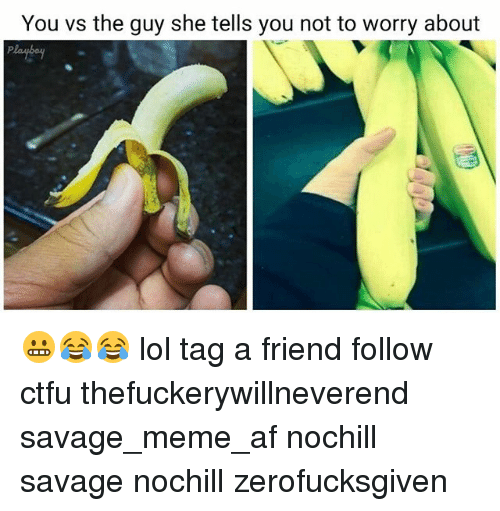 Savage Meme: You vs the guy she tells you not to worry about 😬😂😂 lol tag a friend follow ctfu thefuckerywillneverend savage_meme_af nochill savage nochill zerofucksgiven