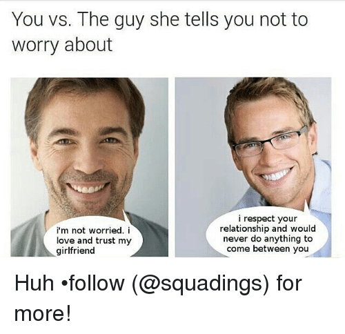 [Image: you-vs-the-guy-she-tells-you-not-to-worry-7955082.png]