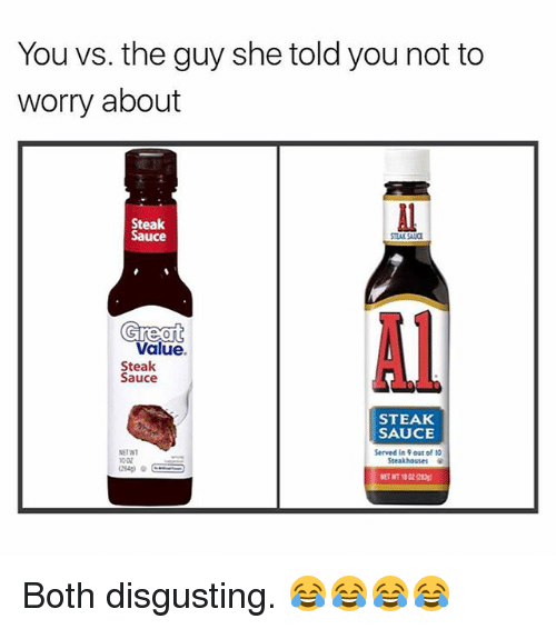 you vs the guy she told you not to worry 27568843 🔥 25 best memes about steak sauce steak sauce memes