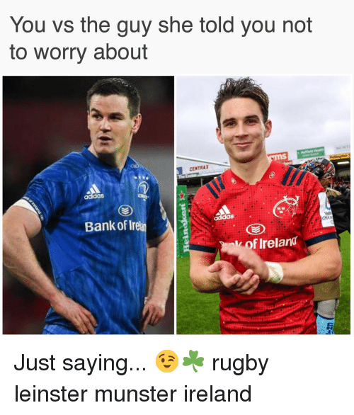 Rugby: You vs the guy she told you not  to worry about  CENTRAX  adidas  Bank of Irel  CHA  k of Ireland Just saying... 😉☘️ rugby leinster munster ireland