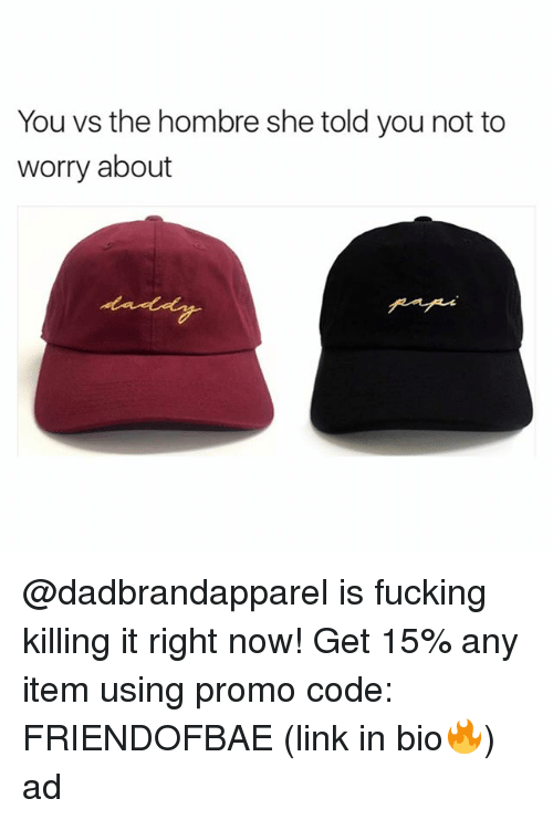 Fucking, Funny, and Link: You vs the hombre she told you not to  worry about @dadbrandapparel is fucking killing it right now! Get 15% any item using promo code: FRIENDOFBAE (link in bio🔥) ad