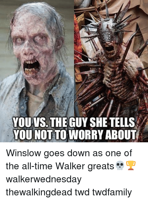 goe: YOU VS. THEGUY SHE TELLS  YOU NOT TO WORRY ABOUT Winslow goes down as one of the all-time Walker greats💀🏆 walkerwednesday thewalkingdead twd twdfamily